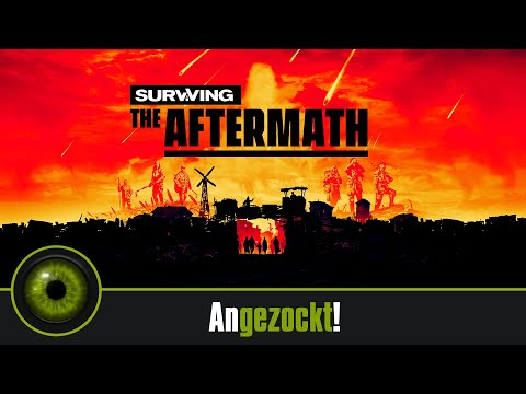 Surviving The Aftermath angezockt! Der postapokalyptische Neustart!